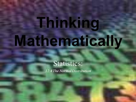 Thinking Mathematically Statistics: 12.4 The Normal Distribution.