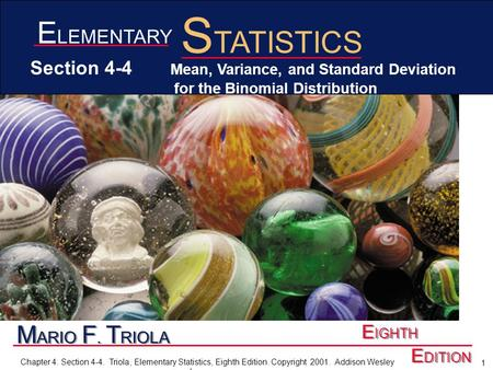 1 Chapter 4. Section 4-4. Triola, Elementary Statistics, Eighth Edition. Copyright 2001. Addison Wesley Longman M ARIO F. T RIOLA E IGHTH E DITION E LEMENTARY.