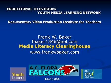 EDUCATIONAL TELEVISION/ YOUTH MEDIA LEARNING NETWORK Documentary Video Production Institute for Teachers EDUCATIONAL TELEVISION/ YOUTH MEDIA LEARNING NETWORK.