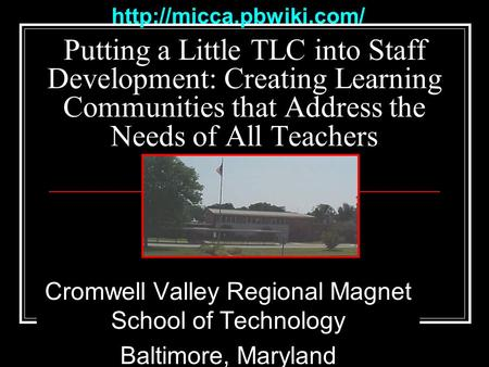 Putting a Little TLC into Staff Development: Creating Learning Communities that Address the Needs of All Teachers Cromwell Valley.