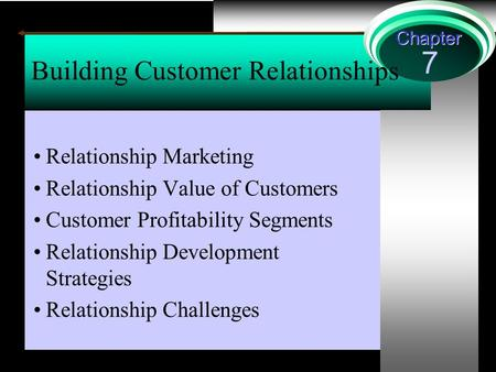 7 Chapter Building Customer Relationships Relationship Marketing Relationship Value of Customers Customer Profitability Segments Relationship Development.