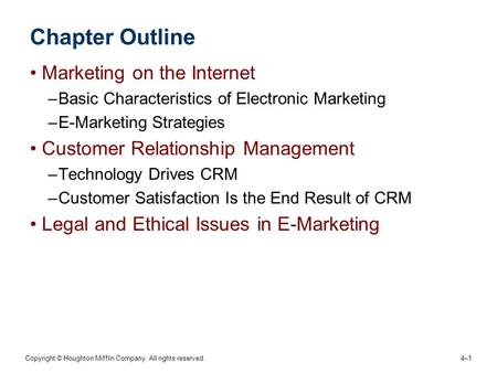 Copyright © Houghton Mifflin Company. All rights reserved. 4–1 Chapter Outline Marketing on the Internet –Basic Characteristics of Electronic Marketing.