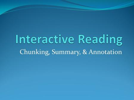 Chunking, Summary, & Annotation. Reading Strategies Chunking Summarization Annotation Hint: They all work together!!!!