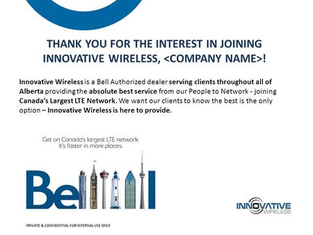 THANK YOU FOR THE INTEREST IN JOINING INNOVATIVE WIRELESS, ! Innovative Wireless is a Bell Authorized dealer serving clients throughout all of Alberta.