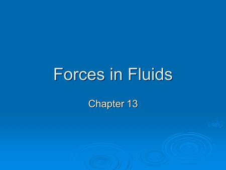 Forces in Fluids Chapter 13. Fluid Pressure  Section 13-1.