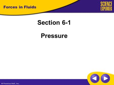 Forces in Fluids Section 6-1 Pressure. Forces in Fluids What is pressure?  A force pushing on a surface How do force and pressure differ?  Your downward.