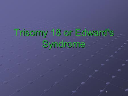 1 Trisomy 18 or Edward's Syndrome. 2 How does the disorder occur? Trisomy 18, or Edward's syndrome, is the second most common trisomy after Down's syndrome.