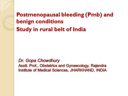 Postmenopausal bleeding (Pmb) and benign conditions Study in rural belt of India.