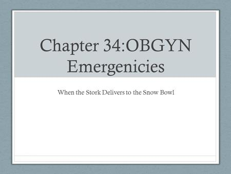 Chapter 34:OBGYN Emergenicies When the Stork Delivers to the Snow Bowl.