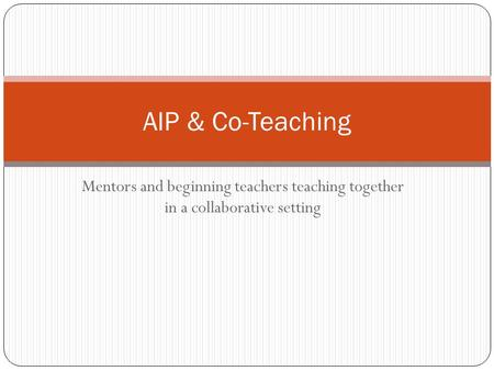 Mentors and beginning teachers teaching together in a collaborative setting AIP & Co-Teaching.