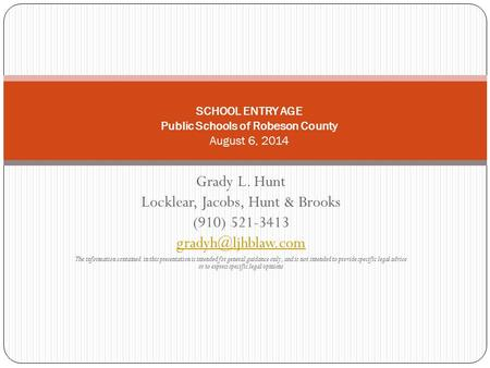 Grady L. Hunt Locklear, Jacobs, Hunt & Brooks (910) 521-3413 The information contained in this presentation is intended for general.