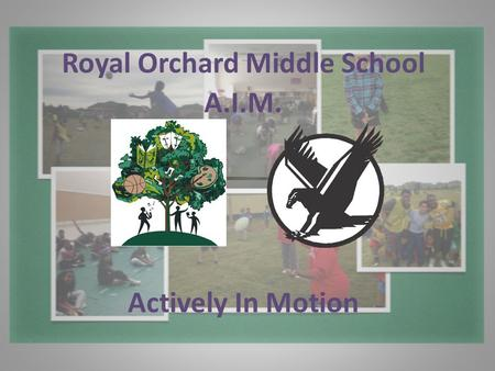 Royal Orchard Middle School A.I.M. Actively In Motion.