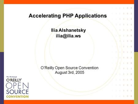 Accelerating PHP Applications Ilia Alshanetsky O'Reilly Open Source Convention August 3rd, 2005.