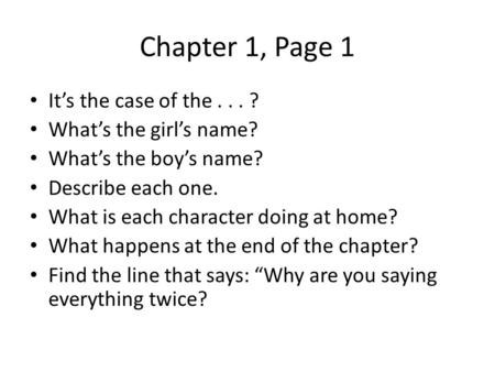 Chapter 1, Page 1 It's the case of the... ? What's the girl's name? What's the boy's name? Describe each one. What is each character doing at home? What.