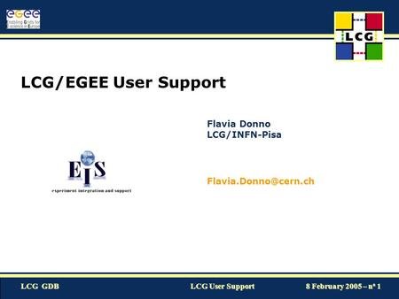 LCG GDB LCG User Support 8 February 2005 – n o 1 LCG/EGEE User Support Flavia Donno LCG/INFN-Pisa