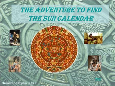 The Adventure to find the Sun CALENDAR Next. and Next The Aztec life is very simple.In fact Aztec family life was very Similar to many modern days culture.For.