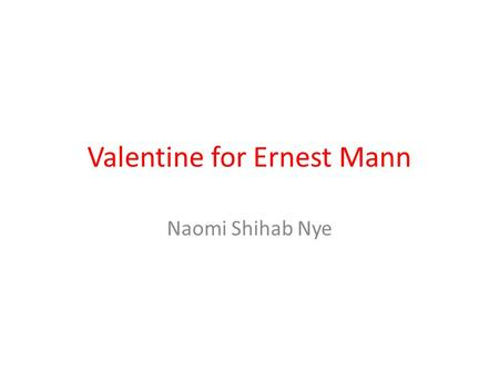 Valentine for Ernest Mann Naomi Shihab Nye. Poetry that doesn't rhyme is called free verse.