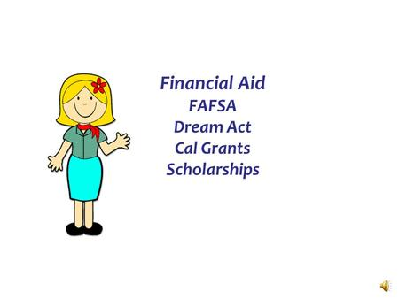 Financial Aid FAFSA Dream Act Cal Grants Scholarships.