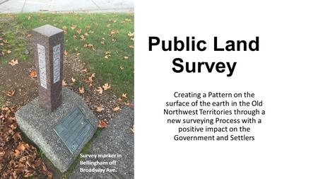 Public Land Survey Creating a Pattern on the surface of the earth in the Old Northwest Territories through a new surveying Process with a positive impact.