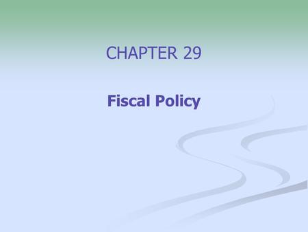 CHAPTER 29 Fiscal Policy. 2 Fiscal policy basics In economics, fiscal policy refers to corrective actions taken by Congress and the executive branch.