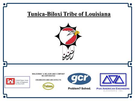 Tunica-Biloxi Tribe of Louisiana WALDEMAR S. NELSON AND COMPANY INCORPORATED ENGINEERS AND ARCHITECTS.