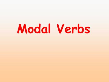 Modal Verbs A modal verb is also known as a helping verb. It gives additional information about the main verb that follows it. Examples: They must go.
