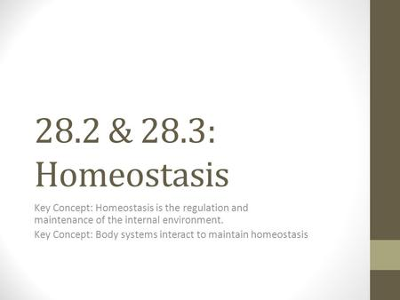 28.2 & 28.3: Homeostasis Key Concept: Homeostasis is the regulation and maintenance of the internal environment. Key Concept: Body systems interact to.