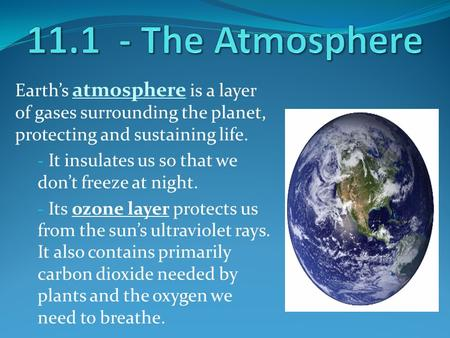 Earth's atmosphere is a layer of gases surrounding the planet, protecting and sustaining life. - It insulates us so that we don't freeze at night. - Its.