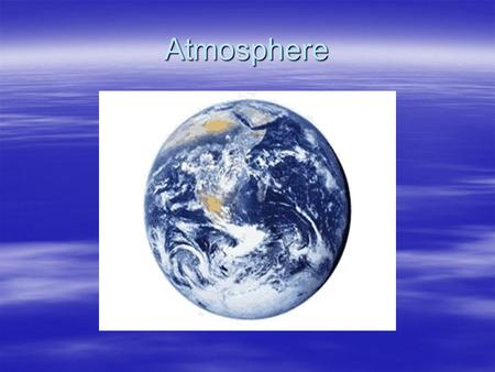 Atmosphere. Atmosphere Composition: Gases - nitrogen, oxygen, argon, other gases Compounds – carbon dioxide, water vapor.