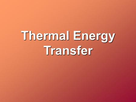 Thermal Energy Transfer. Thermal Energy – Energy created by the movement of particles in a substance. Heat: Thermal energy that is transferred from one.