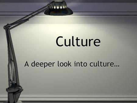 Culture A deeper look into culture…. What Is Culture? Culture refers to the beliefs, values, behavior and material objects that forms a persons way of.