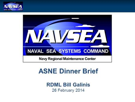 ASNE Dinner Brief RDML Bill Galinis 26 February 2014.