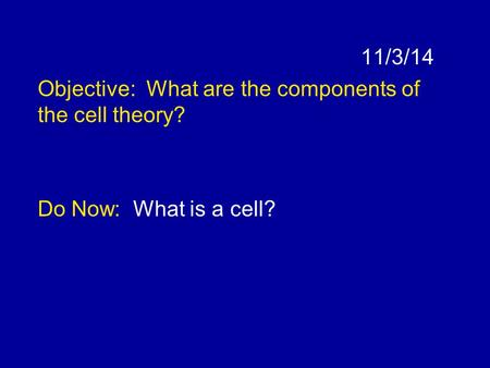 11/3/14 Objective: What are the components of the cell theory? Do Now: What is a cell?
