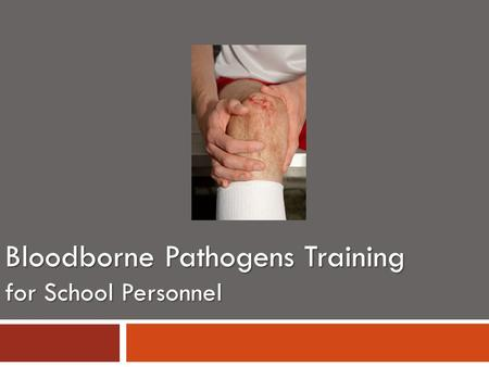 Bloodborne Pathogens Training for School Personnel.