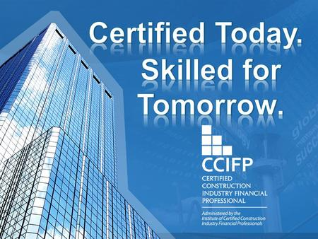 In the ever-changing, rapidly advancing marketplace that is the construction industry, the Certified Construction Industry Financial (CCIFP) certification.