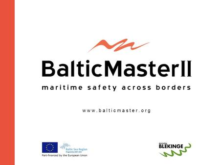 W w w. b a l t i c m a s t e r. o r g. Baltic Master II  Lead partner: Region Blekinge - Sweden  Political initiative  Builds on Baltic Master I (voted.