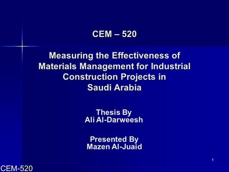 CEM-520 1 CEM – 520 Measuring the Effectiveness of Materials Management for Industrial Construction Projects in Saudi Arabia Thesis By Ali Al-Darweesh.