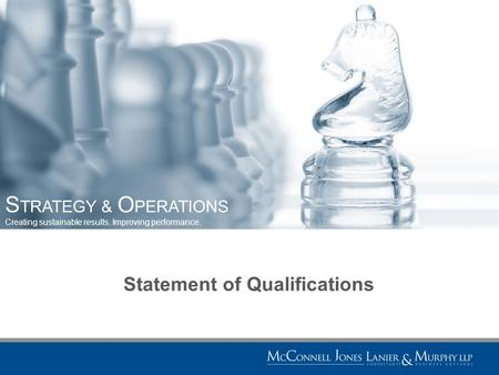 S TRATEGY & O PERATIONS Creating sustainable results. Improving performance. Statement of Qualifications.