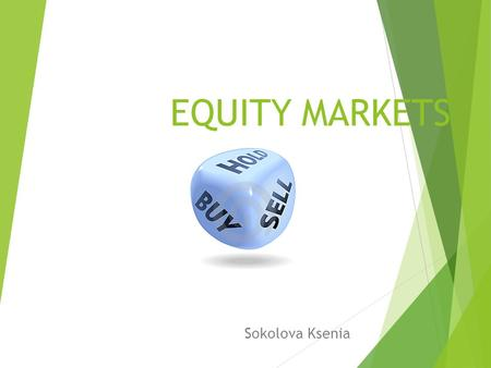 EQUITY MARKETS Sokolova Ksenia. EQUITY MARKETS: DEFINITION  The market in which shares are issued and traded, either through exchanges or over-the-counter.