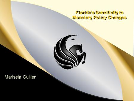 Florida's Sensitivity to Monetary Policy Changes Marisela Guillen.