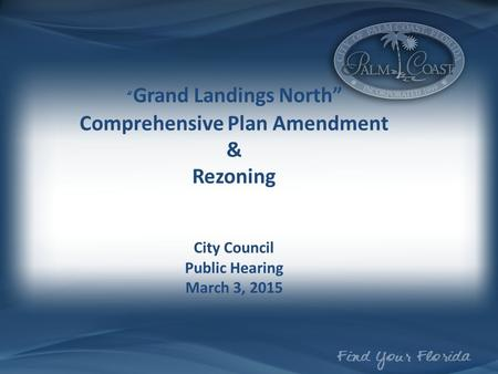 """ Grand Landings North"" Comprehensive Plan Amendment & Rezoning City Council Public Hearing March 3, 2015."