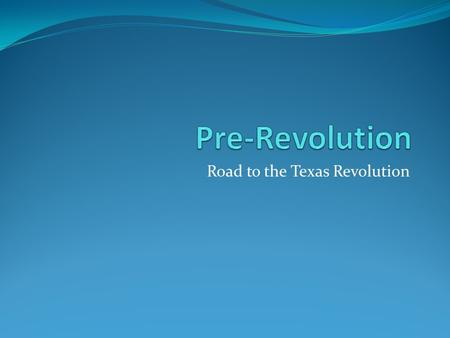 Road to the Texas Revolution