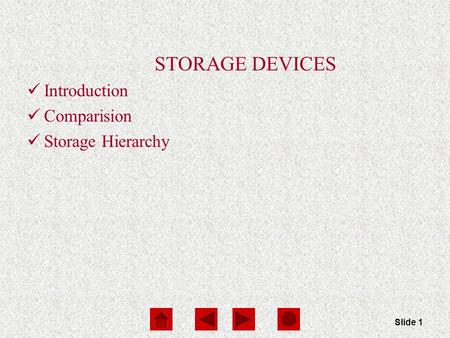 STORAGE DEVICES Introduction Comparision Storage Hierarchy Slide 1.