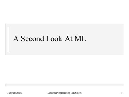 Chapter SevenModern Programming Languages1 A Second Look At ML.