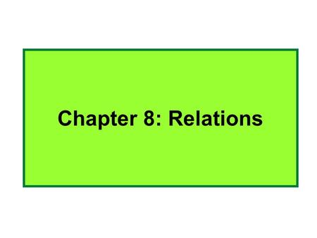 Chapter 8: Relations. 8.1 Relations and Their Properties Binary relations: Let A and B be any two sets. A binary relation R from A to B, written R : A.