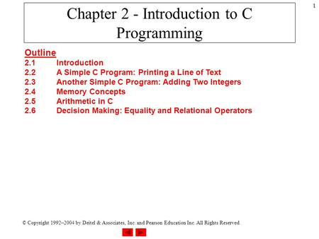© Copyright 1992–2004 by Deitel & Associates, Inc. and Pearson Education Inc. All Rights Reserved. 1 Chapter 2 - Introduction to C Programming Outline.