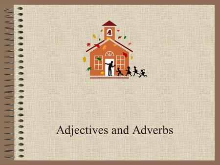 Adjectives and Adverbs ADJECTIVES Modifies Nouns Modifies Pronouns.