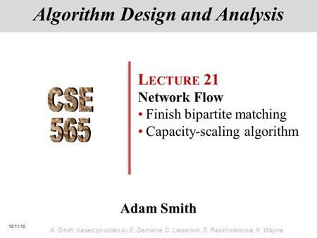 10/11/10 A. Smith; based on slides by E. Demaine, C. Leiserson, S. Raskhodnikova, K. Wayne Adam Smith Algorithm Design and Analysis L ECTURE 21 Network.