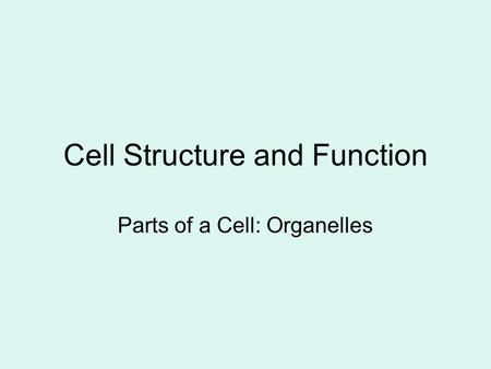 Cell Structure and Function Parts of a Cell: Organelles.
