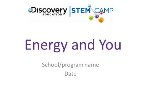 Energy and You School/program name Date. Background Information (for facilitator) Less than 100 years ago, many people did not have electricity in their.